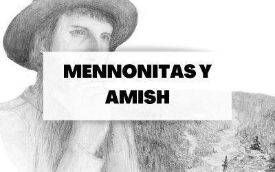 Conoce estos dos movimientos del anabaptismo : Mennonitas y Amish