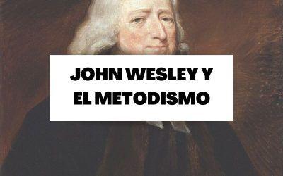 Todo sobre el metodismo y su padre, John Wesley